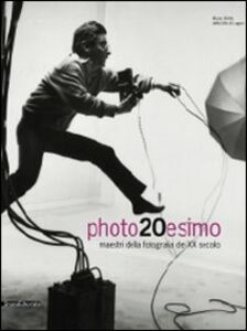 Photo20esimo. Maestri della fotografia del XX secolo. Ediz. italiana e inglese