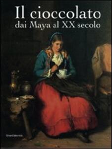 Il cioccolato. Dai Maya al XX secolo. Catalogo della mostra (Alba, 19 ottobre 2008-18 gennaio 2009)