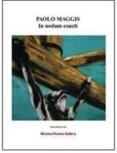 Paolo Maggis. In nodum coacti