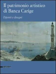 Libro Il patrimonio artistico di Banca Carige. Dipinti e disegni