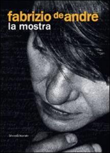 Libro Fabrizio De André. La mostra. Catalogo della mostra (Genova, 31 dicembre 2008-3 maggio 2009)
