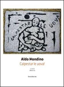 Aldo Mondino. Calpestar le uova! Ediz. italiana e inglese