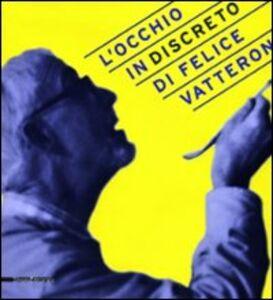 L' occhio (in)discreto di Felice Vatteroni. Mostra celebrativa dell'artista nel centenario della nascita