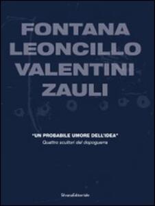 Fontana, Leoncillo, Valentini, Zauli. «Un probabile umore dell'idea». Quattro scultori del dopoguerra. Ediz. italiana e inglese