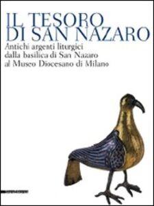 Libro Il tesoro di San Nazaro. Antichi argenti liturgici della Basilica si San Nazaro al Museo Diocesano di Milano