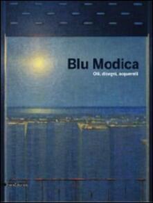 Blu Modica. Olii, disegni, acquarelli. Catalogo della mostra (Andria, 1 marzo-1 aprile 2009) - copertina