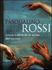 Pasqualino Rossi 1641-1722. Grazie e affetti di un artista del Seicento. Catalogo della mostra (Sesto San Quirico, 1º marzo-13 settembre 2009)