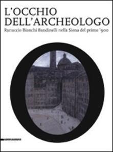 Lpgcsostenible.es L' occhio dell'archeologo. Ranuccio Bianchi Bandinelli nella Siena del primo '900. Catalogo della mostra Image