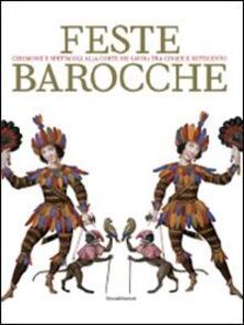 Feste barocche. Cerimonie e spettacoli alla corte dei Savoia tra Cinque e settecento. Catalogo della mostra (Torino, 7 aprile-5 luglio 2009) - copertina