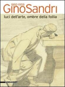 Gino Sandri 1892-1959. Luci dell'arte, ombre della follia. Catalogo della mostra (Monza, 31 maggio-19 luglio 2009)