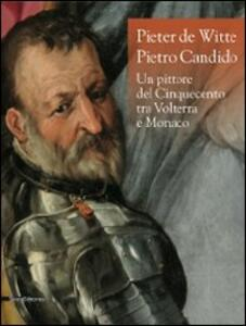 Pieter de Witte-Pietro Candido. Un pittore del Cinquecento tra Volterra e Monaco. Catalogo della mostra (Volterra, 31 maggio-8 novembre 2009)