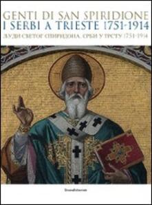 Genti di san Spiridione. I serbi a Trieste 1751-1914. Catalogo della mostra (Trieste, 17 luglio-4 novembre 2009) - copertina