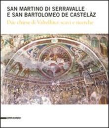 San Martino di Serravalle e san Bartolomeo de Castelàz. Due chiese di Valtellina: scavi e ricerche - copertina