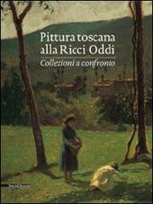 Pittura toscana alla Ricci Oddi. Collezioni a confronto. Catalogo della mostra (Piacenza, 13 settembre 2009-2 maggio 2010)