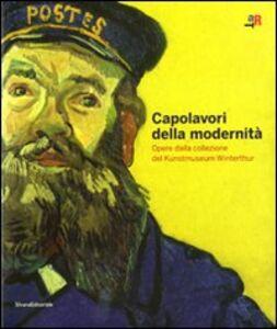 Foto Cover di Capolavori della modernità. Opere del Kunstmuseum Winterthur. Catalogo della mostra (Rovereto, 19 settembre 2009-10 gennaio 2010), Libro di  edito da Silvana