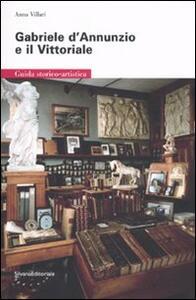 Gabriele D'Annunzio e il Vittoriale. Guida storico-artistica