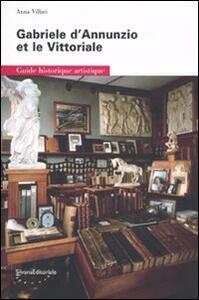 Gabriele D'Annunzio et le Vittoriale. Guide historique artistique