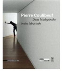 Pierre Coulibeuf. Dans le labyrinthe-In the labyrinth