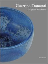 Guerrino Tramonti. Magiche policromie. Catalogo della mostra (Roma, 22 ottobre-8 novembre 2009)