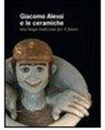 Giacomo Alessi e le ceramiche. Una lunga tradizione per il futuro. Ediz. italiana e inglese