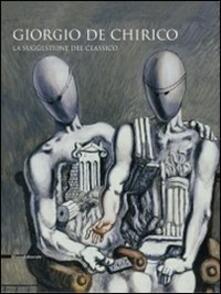 Giorgio De Chirico. La suggestione del classico. Catalogo della mostra (Cava dei Tirreni, 24 ottobre 2009-14 febbraio 2010)