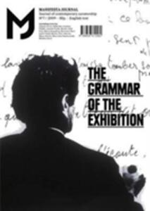 MJ-Manifesta Journal. Journal of contemporary curatorship. Vol. 7: The grammar of the exhibition.