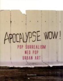 Milanospringparade.it Apocalypse wow! Pop surrealism, neo pop, urban art. Catalogo della mostra (Roma, 8 novembre 2009-31 gennaio 2010). Ediz. italiana e inglese Image
