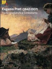 Eugenio Prati (1842-1907). Tra scapigliatura e simbolismo. Catalogo della mostra (Trento, 5 dicembre 2009-25 aprile 2010)