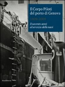 Il Corpo Piloti del porto di Genova 1809-2009. Duecento anni al servizio delle navi. Ediz. italiana e inglese.pdf