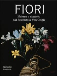 Fiori. Natura e simbolo dal Seicento a Van Gogh. Catalogo della mostra (Forlì, 24 gennaio-20 giugno 2010)