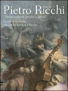 Libro Pietro Ricchi (1606-1675). «Pittore ardente, pronto e presto». Le tele di Baricetta e la pittura barocca a Rovigo