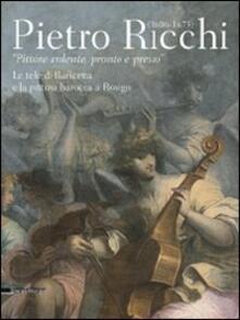 Pietro Ricchi (1606-1675). «Pittore ardente, pronto e presto». Le tele di Baricetta e la pittura barocca a Rovigo - copertina