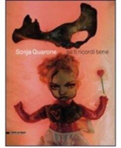 Libro Sonja Quarone. Se ricordi bene. Catalogo della mostra (Vigevano, 30 gennaio-14 febbraio 2010). Ediz. italiana e inglese