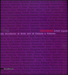 Libro Pre-visioni. Artisti emergenti dalle Accademie di Belle Arti di Catania e Palermo. Catalogo della mostra (Catania, 13 dicembre 2009-24 gennaio 2010)
