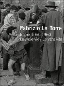 Fabrizio La Torre. Rome 1950-1960. La vraie vie-La vera vita. Ediz. italiana e francese - copertina