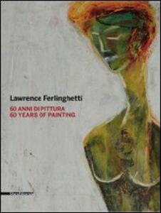 Libro Lawrence Ferlinghetti. 60 anni di pittura. Catalogo della mostra (Roma, 26 febbraio-25 aprile 2010; Reggio Calabria, 5 maggio-1 luglio 2010). Ediz. italiana e ingles