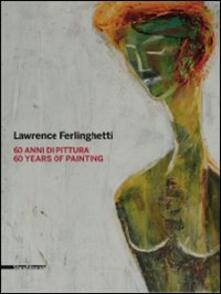 Lawrence Ferlinghetti. 60 anni di pittura. Catalogo della mostra (Roma, 26 febbraio-25 aprile 2010; Reggio Calabria, 5 maggio-1 luglio 2010). Ediz. italiana e ingles - copertina