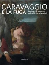 Caravaggio e la fuga. La pittura di paesaggio nelle ville Doria Pamphilj. Catalogo della mostra (Genova, 26 marzo-26 settembre 2010)