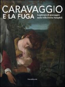 Caravaggio e la fuga. La pittura di paesaggio nelle ville Doria Pamphilj. Catalogo della mostra (Genova, 26 marzo-26 settembre 2010). Ediz. illustrata - copertina