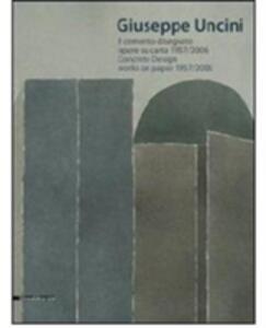 Giuseppe Uncini. Il cemento disegnato. Opere su carta 1957-2006. Ediz. italiana e inglese