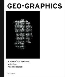 Geo-graphics. A map of art practices in Africa. Past and present