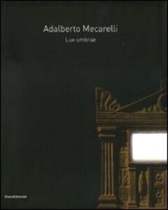 Foto Cover di Adalberto Mecarelli. Lux umbrae. Catalogo della mostra (Siena, 27 febbraio-6 giugno 2010). Ediz. italiana e francese, Libro di  edito da Silvana