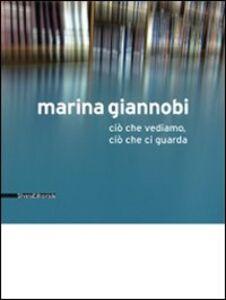 Libro Marina Giannobi. Ciò che vediamo, ciò che ci guarda. Catalogo della mostra (Como, 24 aprile-5 giugno 2010). Ediz. italiana e inglese