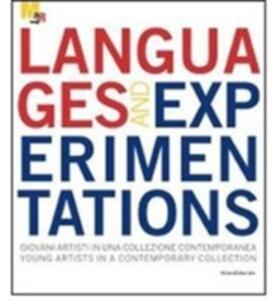 Languages and experimentations. Giovani artisti in una collezione contemporanea-Young artists in a contemporary collection. Ediz. bilingue
