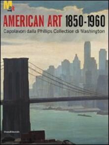 Arte americana 1850-1960. Capolavori dalla Phillips Collection di Washington. Ediz. illustrata - copertina