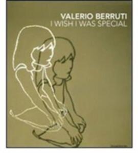 Valerio Berruti. I wish I was special. Ediz. italiana e inglese
