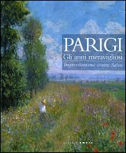 Parigi. Gli anni meravigliosi. Impressionismo contro Salon. Catalogo della mostra (Rimini, 23 ottobre 2010-27 marzo 2011)