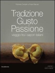 Tradizione gusto passione. Viaggio tra i sapori italiani. Vol. 1: Nord e centro..pdf