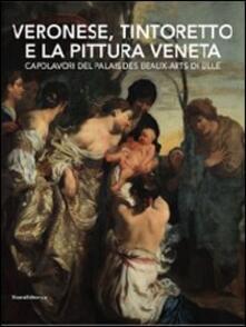 Veronese, Tintoretto e la pittura veneta. Capolavori del Palais des Beaux-Arts di Lille. Catalogo della mostra (Conversano, 9 maggio-21 luglio 2010) - copertina