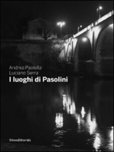 I luoghi di Pasolini. Catalogo della mostra (Casarsa della Delizia, 15 luglio-30 gennaio 2011)